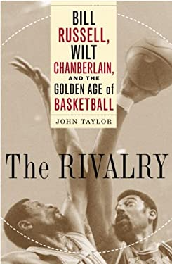 The Rivalry: Bill Russell, Wilt Chamberlain, and the Golden Age of Basketball 9781400061143