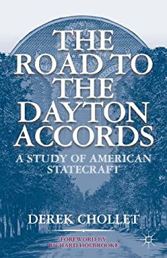 The Road to the Dayton Accords: A Study of American Statecraft 9781403965004