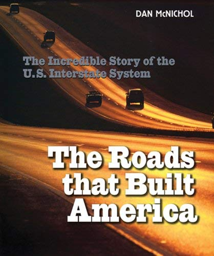 The Roads That Built America: The Incredible Story of the U.S. Interstate System 9781402734687