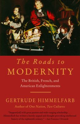 The Roads to Modernity: The British, French, and American Enlightenments 9781400077229