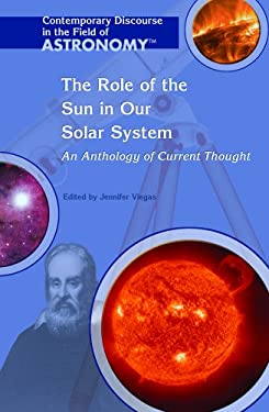 The Role of the Sun in Our Solar System: An Anthology of Current Thought 9781404203969