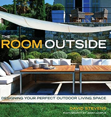 The Room Outside: Designing Your Perfect Outdoor Living Space 9781402748660