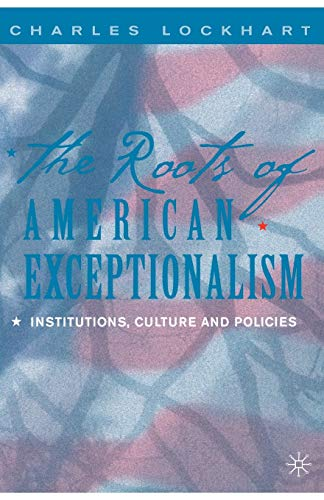 The Roots of American Exceptionalism: Institutions, Culture and Policies 9781403961969