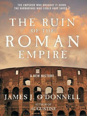 The Ruin of the Roman Empire: A New History 9781400158744