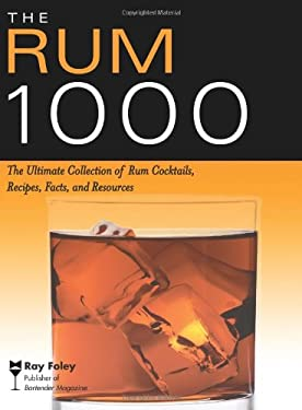 The Rum 1000: The Ultimate Collection of Rum Cocktails, Recipes, Facts, and Resources 9781402211799