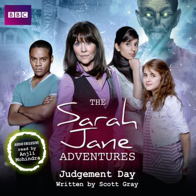 The Sarah Jane Adventures: Judgement Day: A BBC Full-Cast Radio Drama 9781408469965