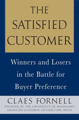 The Satisfied Customer: Winners and Losers in the Battle for Buyer Preference 9781403981974