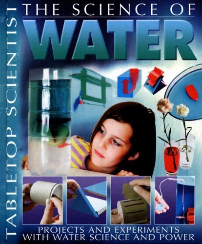 The Science of Water: Projects with Experiments with Water and Power 9781403472823