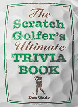 The Scratch Golfer's Ultimate Trivia Book 9781402766305