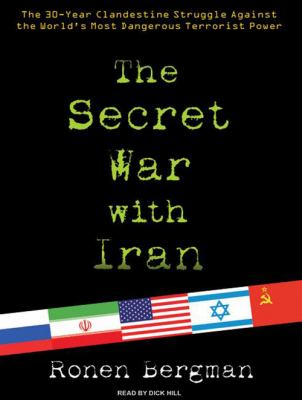 The Secret War with Iran: The 30-Year Clandestine Struggle Against the World's Most Dangerous Terrorist Power 9781400159826