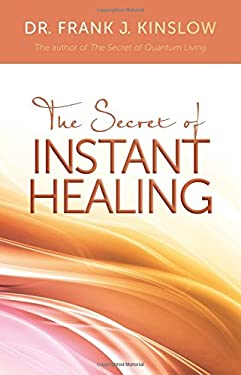 The Secret of Instant Healing 9781401931940