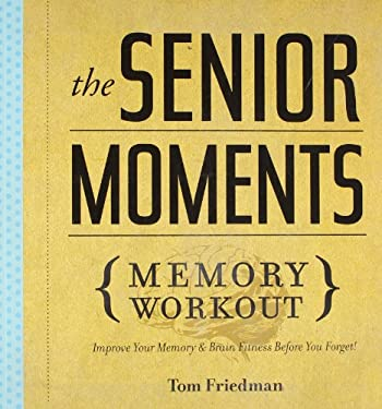 The Senior Moments Memory Workout: Improve Your Memory & Brain Fitness Before You Forget! 9781402774102