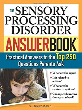 The Sensory Processing Disorder Answer Book: Practical Answers to the Top 250 Questions Parents Ask 9781402211232