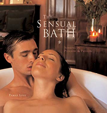 The Sensual Bath: Soaking in Pleasure & Passion 9781402749339