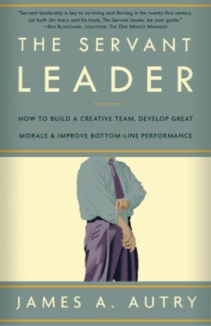 The Servant Leader: How to Build a Creative Team, Develop Great Morale, and Improve Bottom-Line Performance 9781400054732