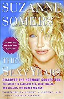 The Sexy Years: Discover the Hormone Connection: The Secret to Fabulous Sex, Great Health, and Vitality, for Women and Men 9781400081578