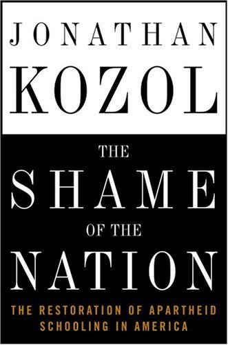 The Shame of the Nation: The Restoration of Apartheid Schooling in America 9781400052448
