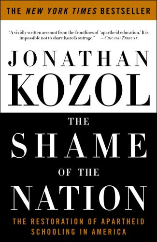 The Shame of the Nation: The Restoration of Apartheid Schooling in America 9781400052455