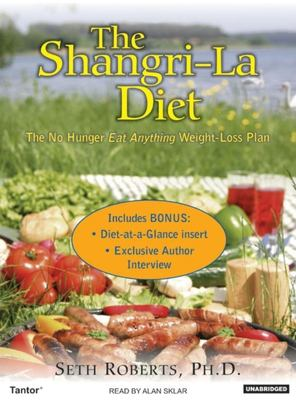 The Shangri-La Diet: The No Hunger Eat Anything Weight-Loss Plan 9781400152575