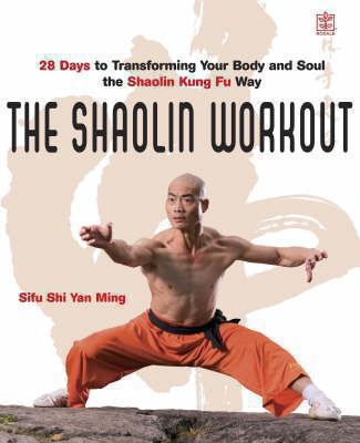 The Shaolin Workout: 28 Days to Transforming Your Body, Mind and Spirit with Kung Fu 9781405093422