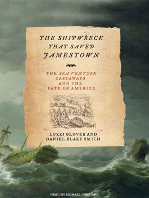 The Shipwreck That Saved Jamestown: The Sea Venture Castaways and the Fate of America 9781400159475