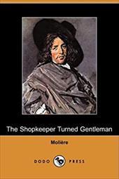 The Shopkeeper Turned Gentleman (Dodo Press)