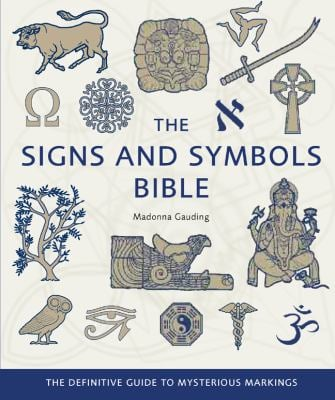 The Signs and Symbols Bible: The Definitive Guide to Mysterious Markings 9781402770043