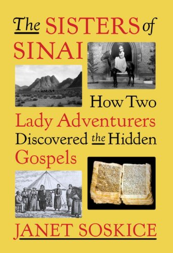 The Sisters of Sinai: How Two Lady Adventurers Discovered the Hidden Gospels 9781400041336