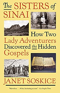 The Sisters of Sinai: How Two Lady Adventurers Discovered the Hidden Gospels 9781400034741