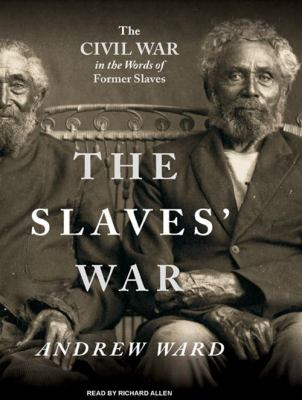 The Slaves' War: The Civil War in the Words of Former Slaves 9781400106141
