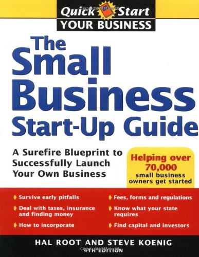 The Small Business Start-Up Guide: A Surefire Blueprint to Successfully Launch Your Own Business 9781402206023