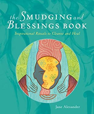 The Smudging and Blessings Book: Inspirational Rituals to Cleanse and Heal 9781402766817