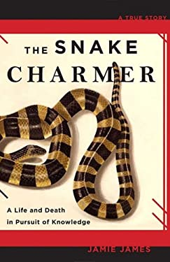 The Snake Charmer: A Life and Death in Pursuit of Knowledge 9781401309954