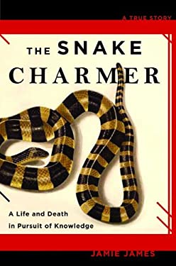 The Snake Charmer: A Life and Death in Pursuit of Knowledge 9781401302139