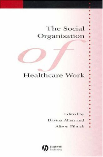 The Social Organisation of Healthcare Work 9781405133340