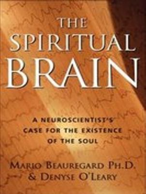 The Spiritual Brain: A Neuroscientist's Case for the Existence of the Soul 9781400105380