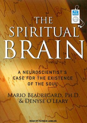 The Spiritual Brain: A Neuroscientist's Case for the Existence of the Soul 9781400155385