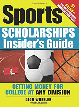 The Sports Scholarships Insider's Guide: Getting Money for College at Any Division 9781402218842