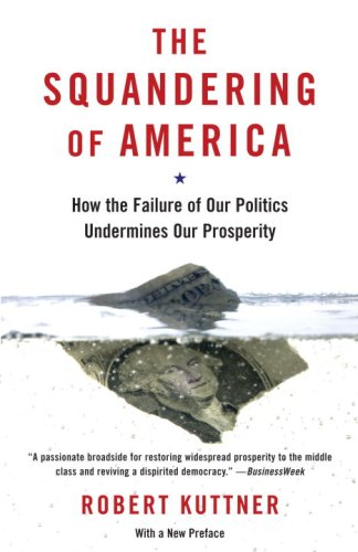 The Squandering of America: How the Failure of Our Politics Undermines Our Prosperity 9781400033638