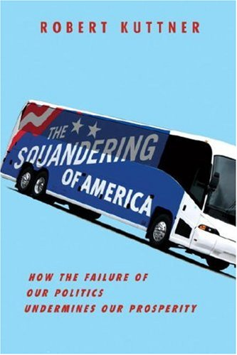 The Squandering of America: How the Failure of Our Politics Undermines Our Prosperity 9781400040803