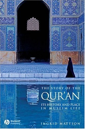 The Story of the Qur'an: Its History and Place in Muslim Life 9781405122580
