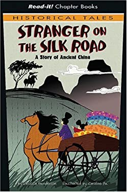 The Stranger on the Silk Road: A Story of Ancient China 9781404847361