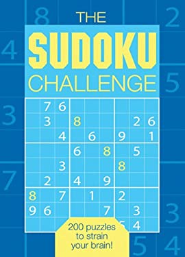 The Sudoku Challenge: 200 Puzzles to Strain Your Brain! 9781402733581