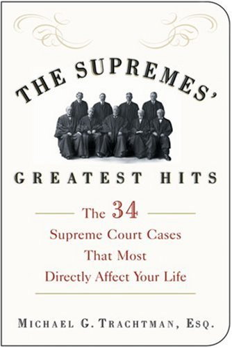 The Supremes' Greatest Hits: The 34 Supreme Court Cases That Most Directly Affect Your Life 9781402741074