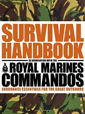 The Survival Handbook in Association with the Royal Marines Commandos: Endurance Essentials for the Great Outdoors 9781405322362