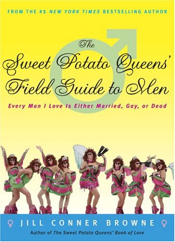 The Sweet Potato Queens' Field Guide to Men: Every Man I Love Is Either Married, Gay, or Dead 9781400049684