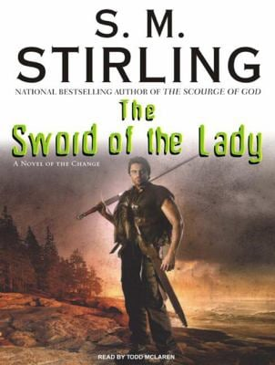The Sword of the Lady: A Novel of the Change 9781400106837