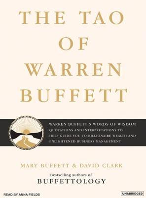 The Tao of Warren Buffett: Warren Buffett's Words of Wisdom: Quotations and Interpretations to Help Guide You to Billionaire Wealth and Enlighten 9781400153534