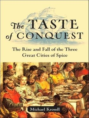 The Taste of Conquest: The Rise and Fall of the Three Great Cities of Spice 9781400105458