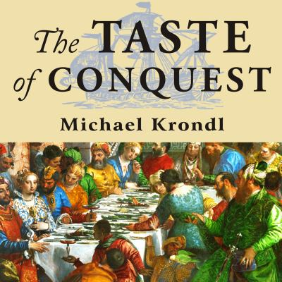 The Taste of Conquest: The Rise and Fall of the Three Great Cities of Spice 9781400155453